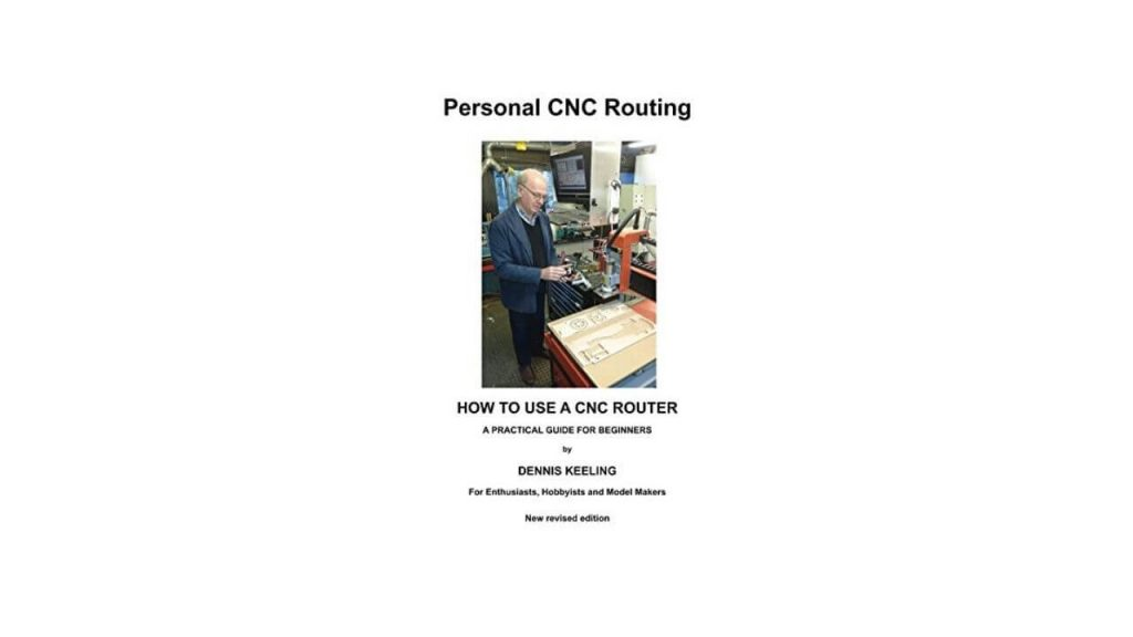 A Practical Guide For Beginners For Personal CNC Routing Book