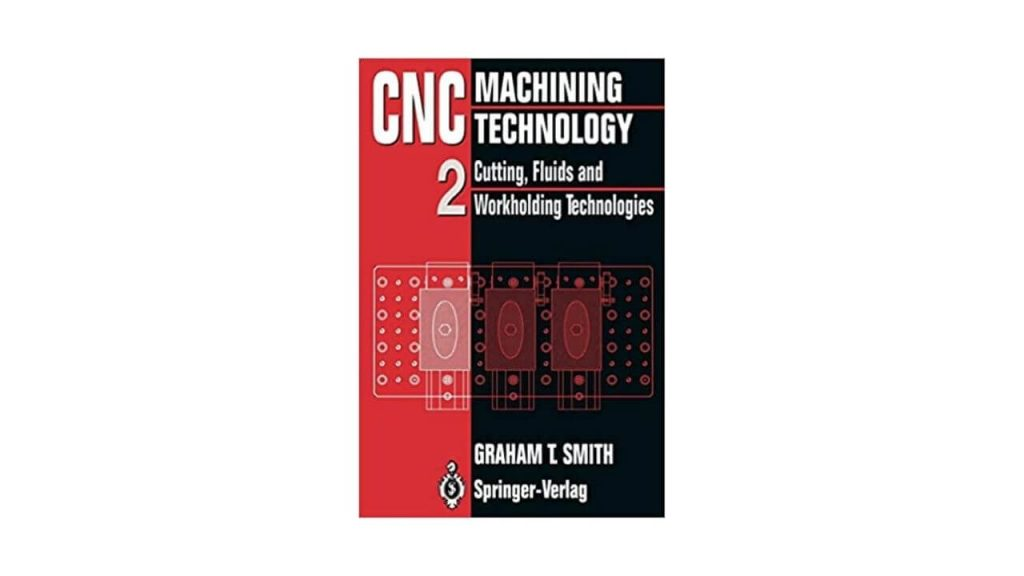 CNC Machining Technology: Volume II Cutting, Fluids And Workholding Technologies Paperback