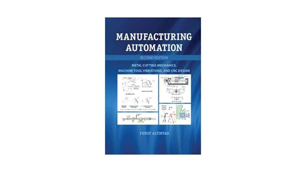 Manufacturing Automation: Metal Cutting Mechanics, Machine Tool Vibrations, And CNC Design 2nd Edition